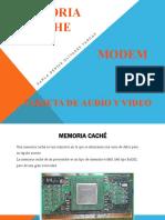 Memoria Cache ,tarjeta de audio y video