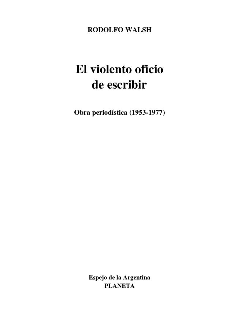 Walsh, Rodolfo J. - El Violento Oficio de Escribir
