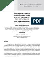 Medeiros, O.; Pandini, E.. ÍNDICE DE BASILÉIA NO BRASIL BANCOS PÚBLICOS X PRIVADOS. Revista de Educação e Pesquisa em Contabilidade (REPeC), América do Norte, 119 11 2008.