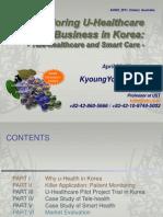 KyoungYong Jee, ETRI, Exploring U-Healthcare Business in Korea - Tele-Healthcare and Smart Care