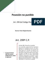 Posesión no punible (Art. 299 del Código Penal) relacionado con Tráfico Ilícito de Drogas