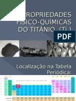 PROPRIEDADES FíSICO-QUÍMICAS DO TITÂNIO  (Ti )