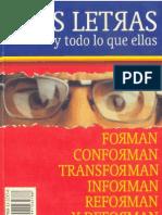 Las Letras y Todo Lo Que Ellas Forman, Conform An, Transform An, Informan, Reforman, y Deforman