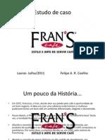 Estudo de caso Fran´s Café_FelipeCoelho