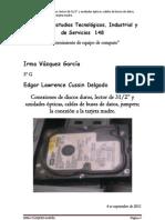 Conexiones de discos duros, lector de 312 y unidades ópticas, cables de buses de datos, jumpers; la conexión a la tarjeta madre.