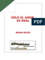 Weiss, Brian - Sólo El Amor Es Real