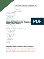 La suma de fracciones algebraicas con el mismo denominador es otra fracción algebraica con el mismo denominador y cuyo numerador es la suma de los numeradores