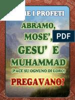 COME I PROFETI ABRAMO, MOSE', GESU' E MUHAMMAD ( PACE SU OGNUNO DILORO ) PREGAVANO ?