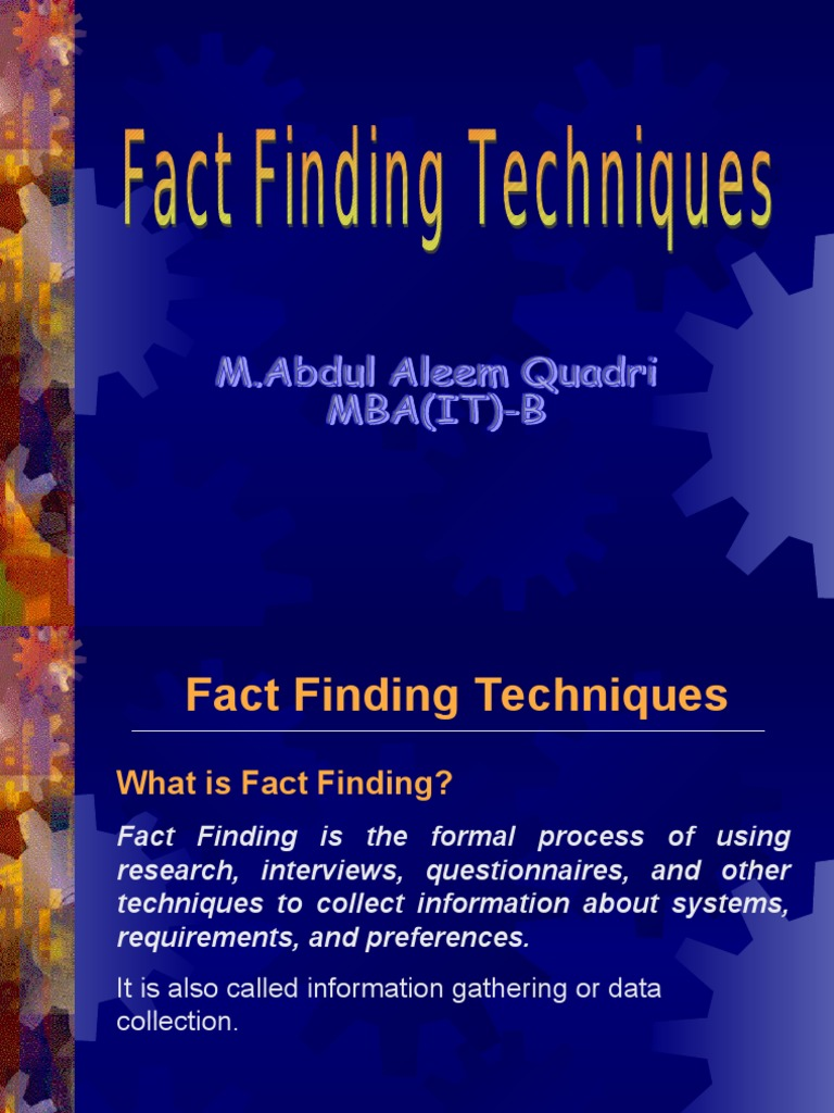 fact finding techniques Definition of fact finding techniques information technology essay  (fact-finding) for system analyst  fact-finding techniques are used in the early stage of.