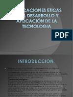 Implicaciones Eticas en El Desarrollo y Aplicacion de La Tecnologia-110303234003-Phpapp02