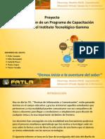 Implementación de un Programa de Capcitación Docente en el Instituto Tecnológico Gamma. Fase Investigación del Proyecto. FATLA, Elearning, Modelo PACIE, Capacitación, Educación Virtual, Equipo 5 elementos.