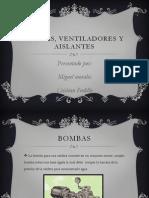 Bombas, Ventiladores y Aislantes