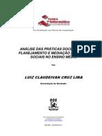 Lima, L. C. C. Análise das práticas docentes de planejamento e mediação em redes sociais no ensino médio. 2011. p. 146. Dissertação (Mestrado em Ciência da Computação) - Centro de Informática, Universidade Federal de Pernambuco, Recife, 2011.