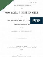 La Produccion de Oro, Plata i Cobre en Chile Desde Los Primeros Dias de La Conquista Hasta Fines de Agosto de 1894. (1894)