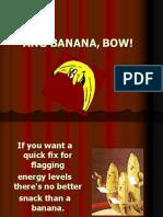Ang Banana, Bow!