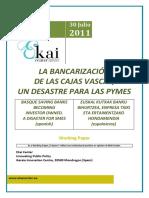 LA BANCARIZACIÓN DE LAS CAJAS VASCAS, UN DESASTRE PARA LAS PYMES - BASQUE SAVINGS BANKS BECOMING INVESTOR OWNED. A DISASTER FOR SMES (spanish) - EUSKAL KUTXAK BANKU BIHURTZEA, ENPRESA TXIKI ETA ERTAINENTZAKO HONDAMENDIA (espainieraz)