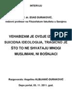 Vehabizam je ovdje izrazito suicidna ideologija, tragično je što to ne shvataju mnogi muslimani, ni Bošnjaci - intervju prof. dr. Esad Duraković (Depo portal, 05. 11. 2011. god.)