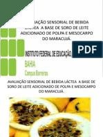AVALIAÇÃO SENSORIAL DE BEBIDA LÁCTEA  A BASE DE SORO DE LEITE ADICIONADO DE POLPA E MESOCARPO DO MARACUJÁ