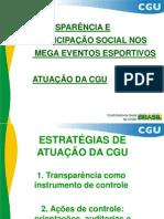 TRANSPARENCIA E PARTICIPAÇÃO SOCIAL NOS MEGA EVENTOS ESPORTIVOS - ATUAÇÃO DA CGU