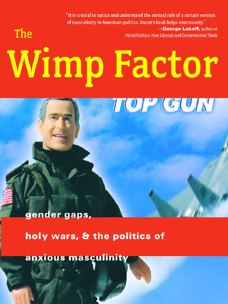 The Wimp Factor: Gender Gaps, Holy Wars, And The Politics Of Anxious  Masculinity  Stephen J Ducat  Femininity  Gender
