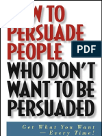 How to Persuade People Who Don t Want to Be Persuaded Get What You Wanr Every Time - Joel Bauer