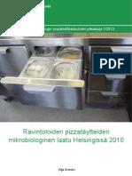 Iivonen Vilja Ravintoloiden pizzatäytteiden mikrobiologinen laatu Helsingissä vuonna 2010. Helsingin kaupungin ympäristökeskuksen julkaisuja 12012