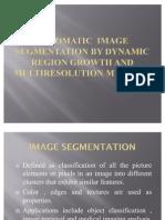 Automatic Image Segmentation by Dynamic Region Growth And