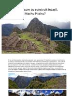 Cum Au Construit Incasii, Machu Picchu