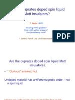 T. Senthil- Are the cuprates doped spin liquid Mott insulators?
