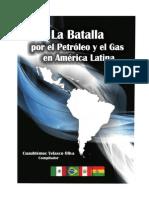 La Batalla Por El Petroleo y El Gas en America Latina