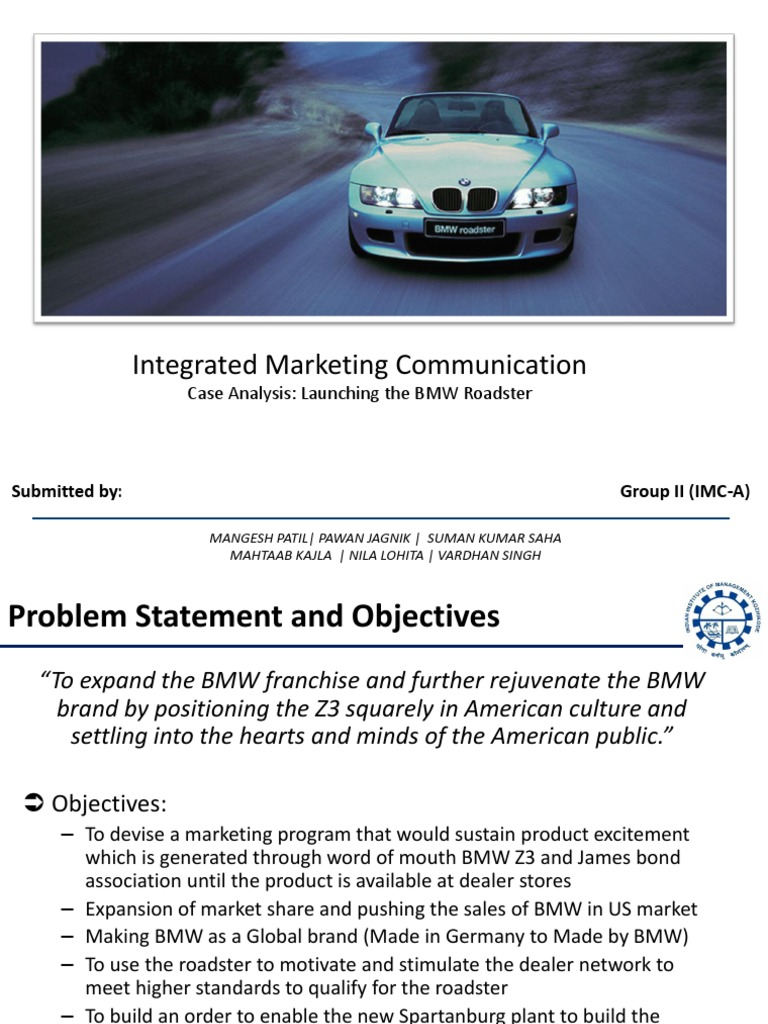 marketing analysis for bmw The target market for this one is a lot more open than the greek one, but since the car is a bit flashy in colour and emphasizes the aspect of speed and adrenaline, i would think it's targeting younger people (maybe boys because boys are stereotyped to like blue whereas girls like pink) who can afford to seek a car based on speed or thrill.