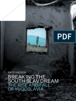 Breaking the South Slav Dream the Rise and Fall of Yugoslavia