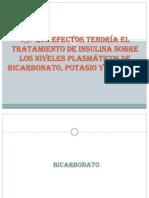 QUÉ EFECTOS TENDRÍA EL TRATAMIENTO DE INSULINA SOBRE LOS NIVELES PLASMÁTICOS DE BICARBONATO, POTASIO Y FOSFATO