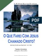 O Que Farei Com Jesus Chamado Cristo - William Branham