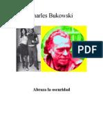 Bukowski, Charles - Abraza La Oscuridad