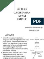 Uji Tarik,Uji Kekerasan, Impact Dan Fatigue-Venorita