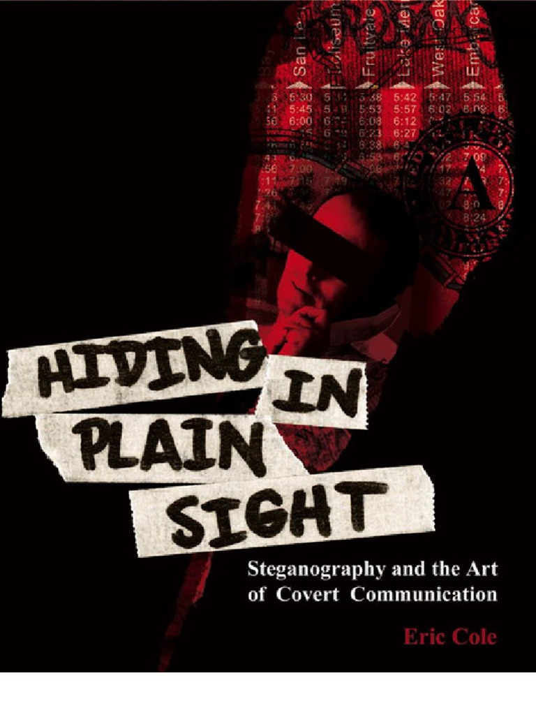 Cole - Hiding in Plain Sight - Steganography and the Art of Covert