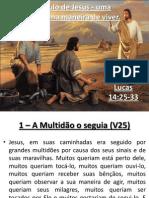 Ser discípulo de Jesus - uma REVOLUÇÃO na maneira de viver Lc 14:25-33