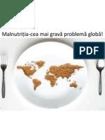 Malnutriția-cea mai gravă problemă globă!