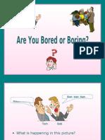Bored or Boring