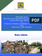Rencana Aksi Rehabilitasi Rekonstruksi Pascabencana Gempa di Provinsi DIY dan Provinsi Jawa Tengah Buku Utama