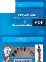 Fate and luck & Communication skills.