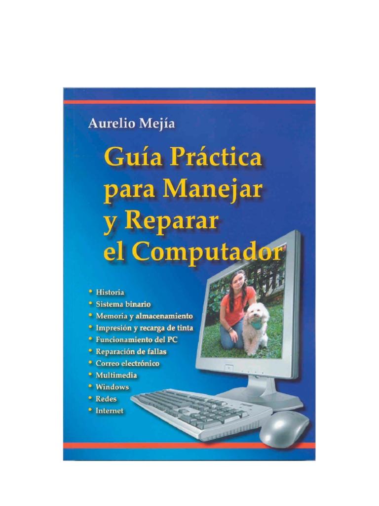 Guía Práctica para Manejar y Reparar el Computador. Aurelio Mejía ...