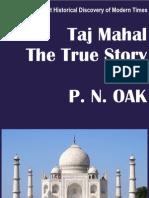 Taj Mahal the True Story by P N Oak