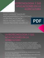 La Biotecnologia y Sus Aplicaciones en La Agricultura