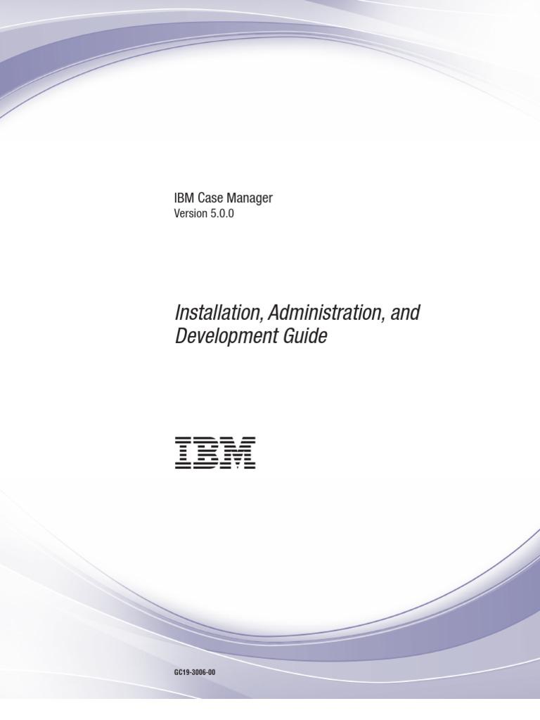 IBM Case Manager, V5.0.0, Installation, Administration, And ...
