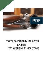 Two Shotgun Blasts Later It Weren't No Joke