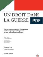 Un droit dans la guerre ? Volume III. Cas, documents et supports d'enseignement relatifs à la pratique contemporaine du droit international humanitaire