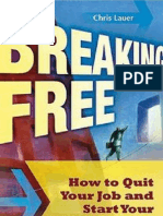 Breaking Free How to Quit Your Job and Start Your Own Business