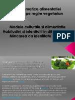 Problematica alimentatiei bazate pe regim vegetarian. Modele culturale si alimentatie. Habitudini si interdictii in diferite culturi. Mincarea ca identitate sociala